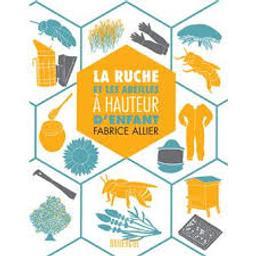 La ruche et les abeilles à hauteur d'enfant / Fabrice Allier   Allier, Fabrice. Auteur