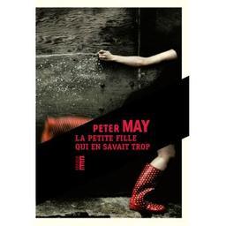 La petite fille qui en savait trop : roman / Peter May | May, Peter (1951-....) - romancier. Auteur
