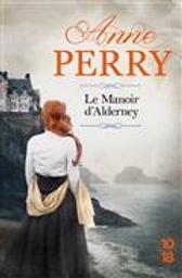 Le manoir d'Alderney / Anne Perry | Perry, Anne (1938-....). Auteur