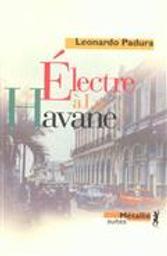 Électre à La Havane / Leonardo Padura Fuentes | Padura Fuentes, Leonardo (1955-....). Auteur