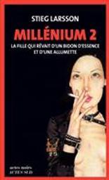 La Fille qui rêvait d'un bidon d'essence et d'une allumette : Millenium T.02 | Larsson, Stieg (1954-2004). Auteur