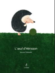 L' Oeuf d'Hérisson | Takahashi, Nozomi. Auteur. Illustrateur