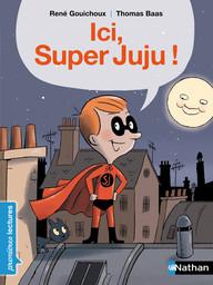 Ici, Super Juju ! / texte de René Gouichoux | Gouichoux, René (1950-....). Auteur